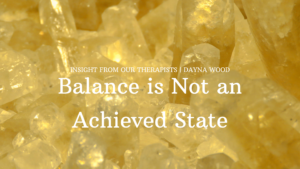 Read more about the article Balance is Not an Achieved State…