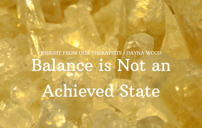 Balance is Not an Achieved State…