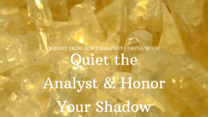 Read more about the article Quiet the Analyst & Honor Your Shadow: