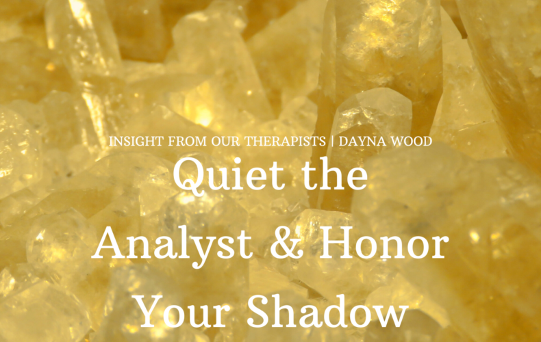 Quiet the Analyst & Honor Your Shadow: