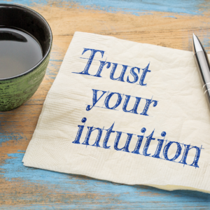 trust your intuition, trust your gut, stop doubting yourself