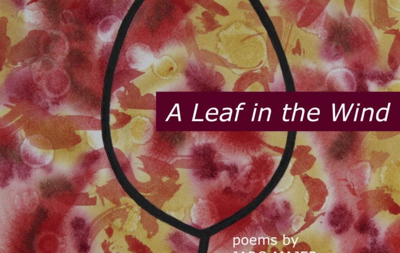 A Leaf In The Wind: Poems by Jaro Majer, Artwork by Rose Marie Prins