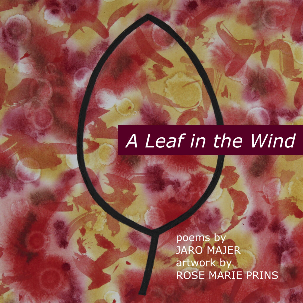 Read more about the article A Leaf In The Wind: Poems by Jaro Majer, Artwork by Rose Marie Prins
