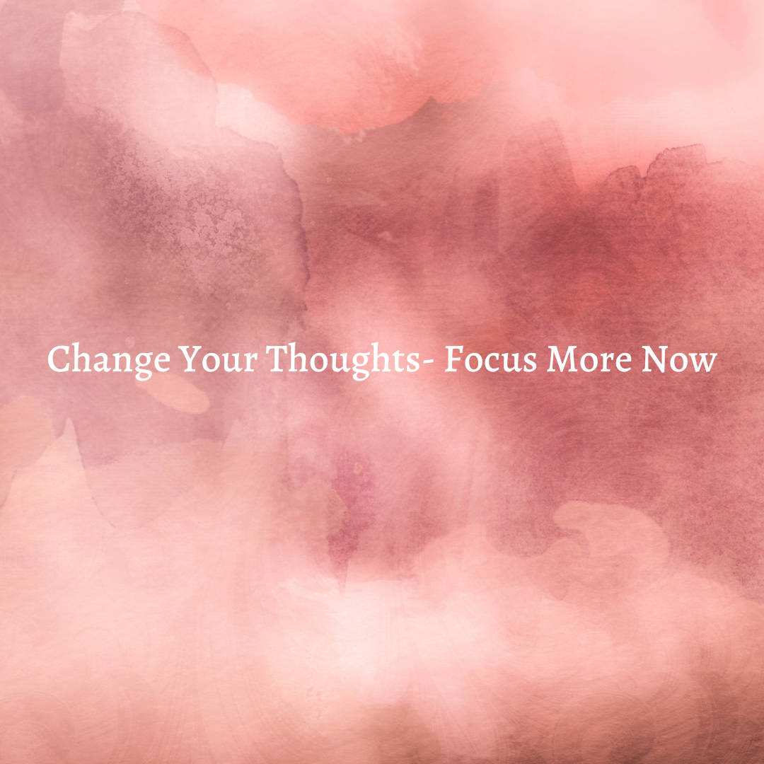 You are currently viewing Change Your Thoughts-Focus More Now!