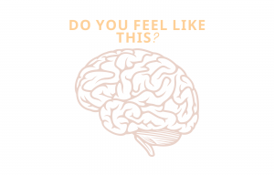 Brain with text that says Do you feel like this
