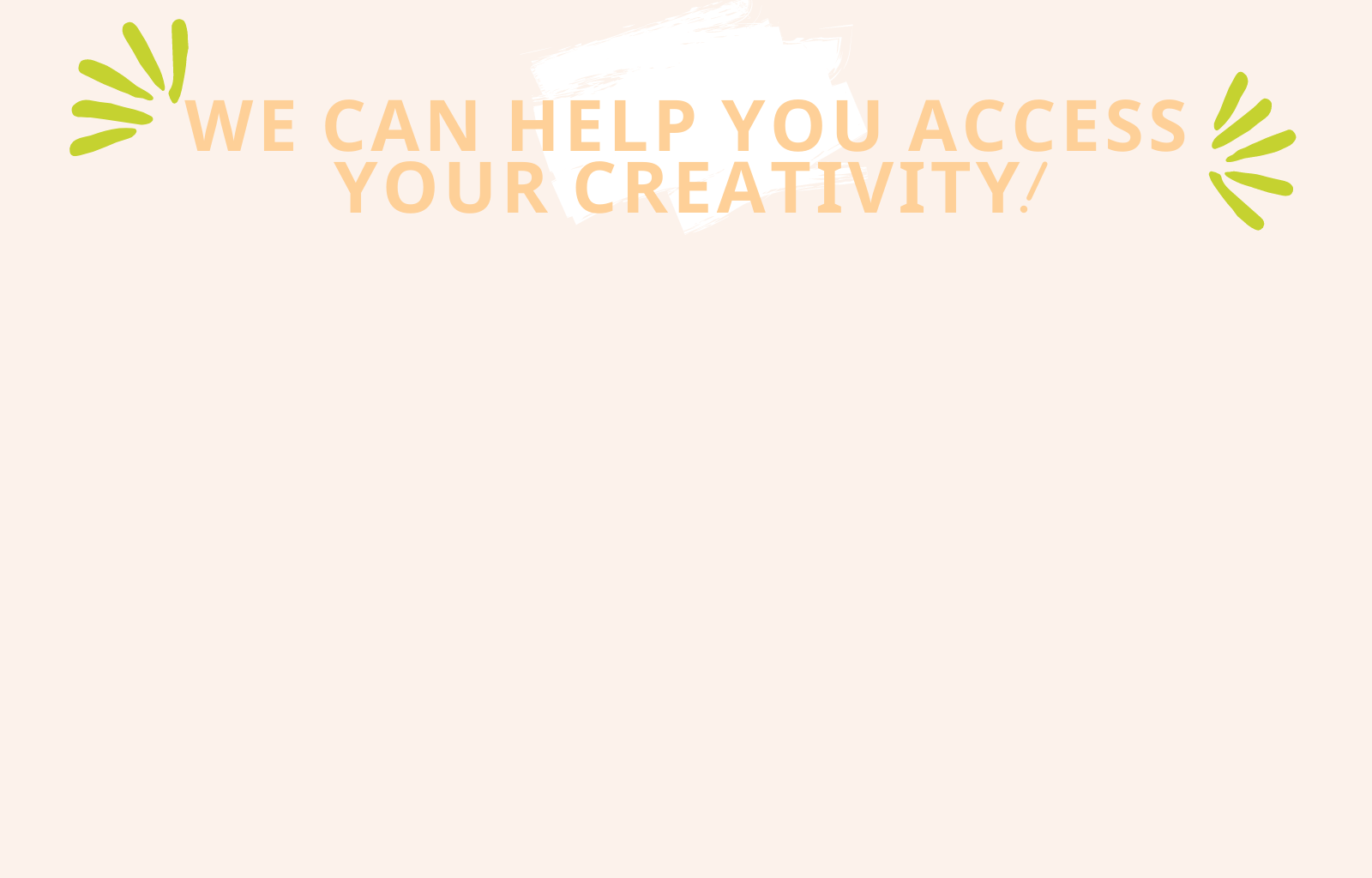 we can help you access your creativity